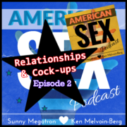 American Sex podcast Relationships and cockups