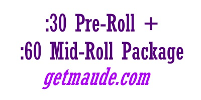 :30 Pre-Roll + :60 Mid-Roll – Maude