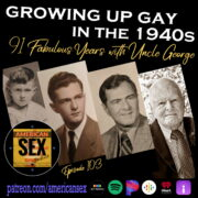 Gay in the 1940s Uncle George 91 year old man