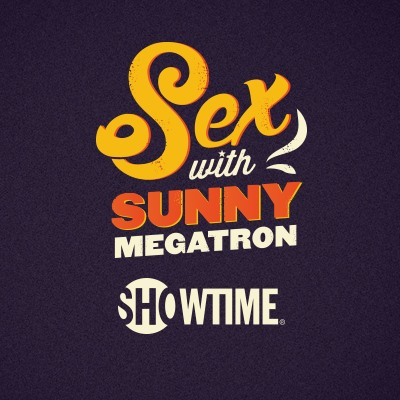Sex With Sunny Megatron on Showtime