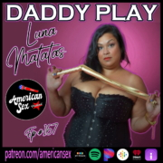 Daddy Play BDSM Luna Matatas American Sex Podcast cover art ep 167